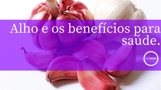 Alho E Os Benefícios Para Saúde (com Receita!)
