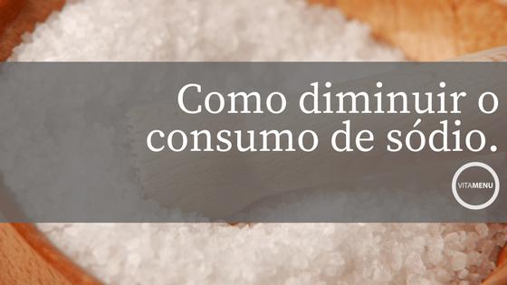 Como Diminuir O Consumo De Sódio
